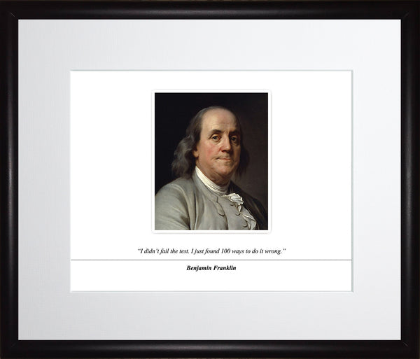 "Benjamin Franklin - Photo, Picture, Poster or Framed Famous Quote ""I didn't fail the test"""
