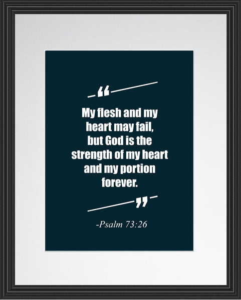 Psalm 73:26 My Flesh And Poster, Print, Picture or Framed Photograph