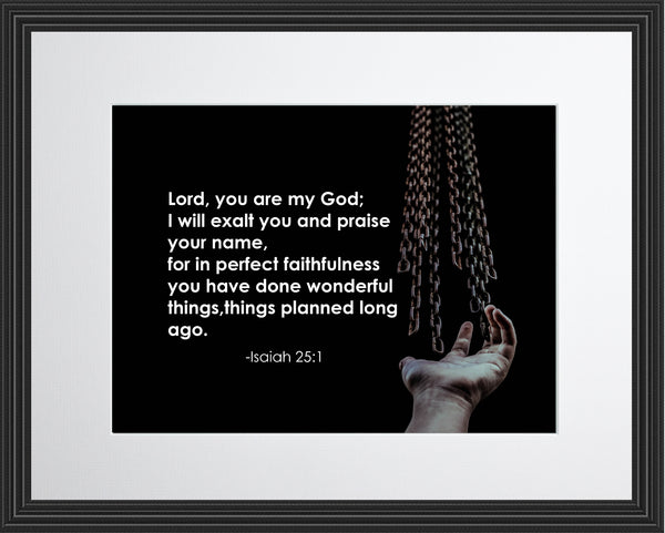 Isaiah 25:1 Lord You Are Poster, Print, Picture or Framed Photograph