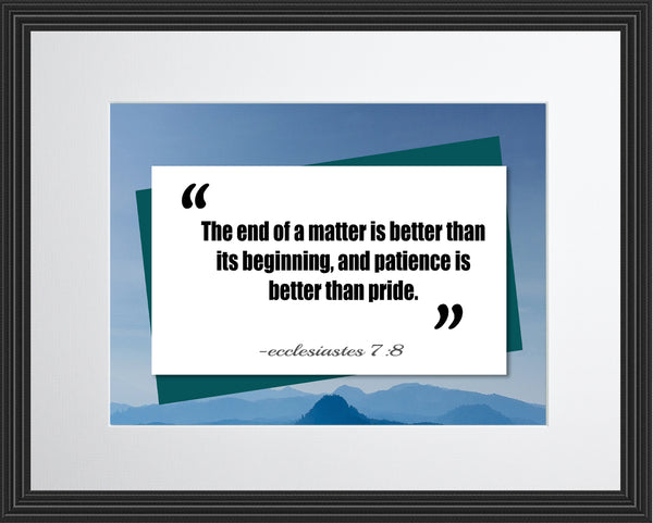 Ecclesiastes 7:8 The End Of Poster, Print, Picture or Framed Photograph