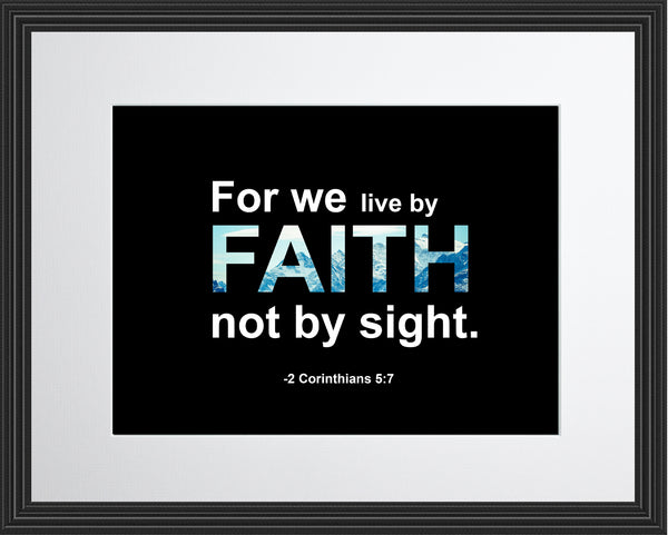 2 Corinthians 5:7 For We Live Poster, Print, Picture or Framed Photograph