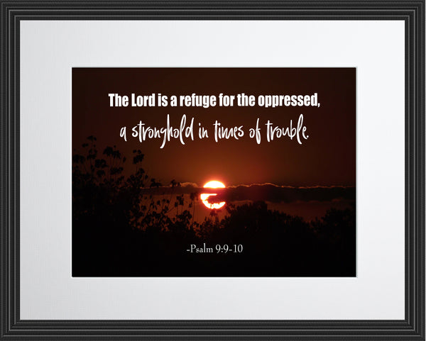 Psalm 9:9-10 The Lord Is Poster, Print, Picture or Framed Photograph