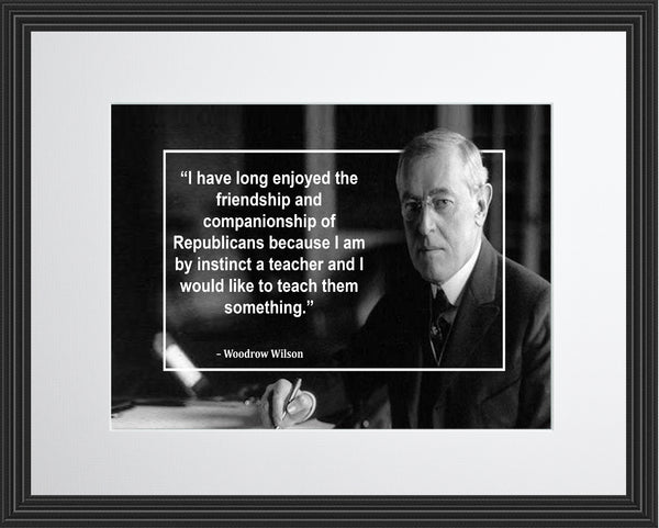 Woodrow Wilson I Have Long Poster, Print, Picture or Framed Photograph