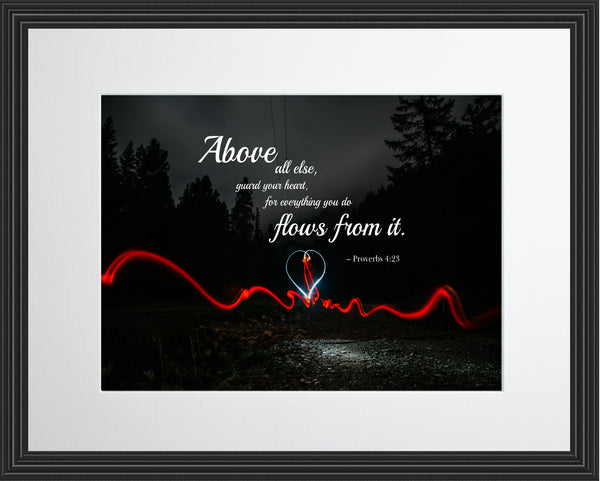 Proverbs 4:23 Above All Else Poster, Print, Picture or Framed Photograph