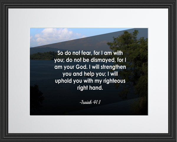 Isaiah 41:10 So Do Not Poster, Print, Picture or Framed Photograph