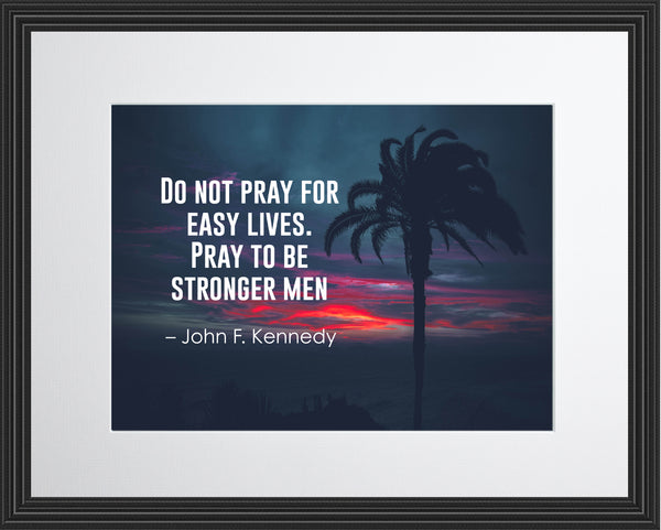 John F. Kennedy Do Not Pray Poster, Print, Picture or Framed Photograph