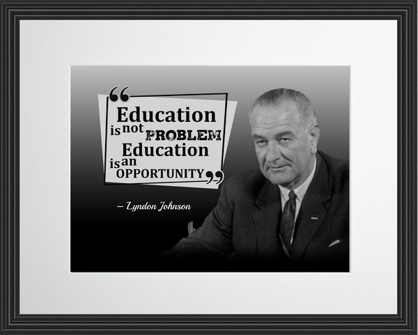 Lyndon Johnson Education Is Not Poster, Print, Picture or Framed Photograph
