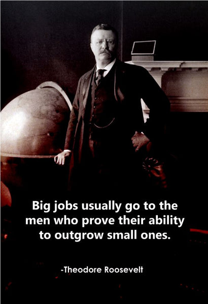 Theodore Roosevelt Big Jobs Usually Poster, Print, Picture or Framed Photograph