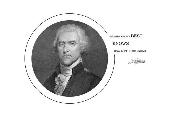 "Thomas Jefferson - Photo, Picture, Poster or Framed Famous Quote ""He who knows best knows how little he knows"""