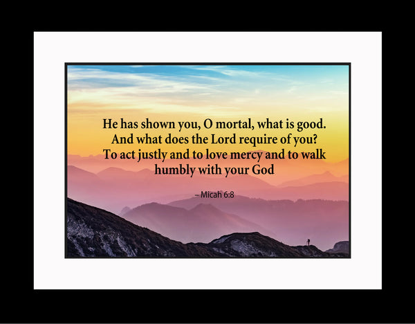 Micah 6:8 He Has Shown Poster, Print, Picture or Framed Photograph