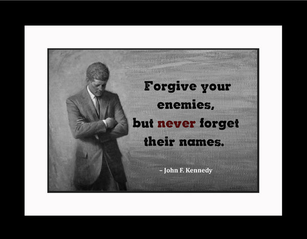 John F. Kennedy Forgive Your Enemies Poster, Print, Picture or Framed Photograph