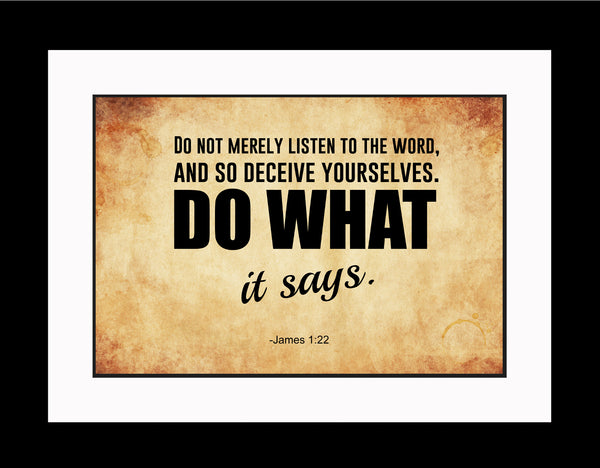 James 1:22 Do Not Merely Poster, Print, Picture or Framed Photograph