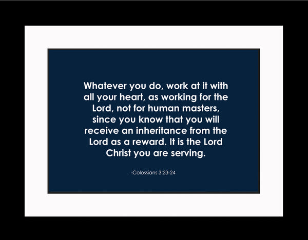 Colossians 3:23-24 Whatever You Do Poster, Print, Picture or Framed Photograph
