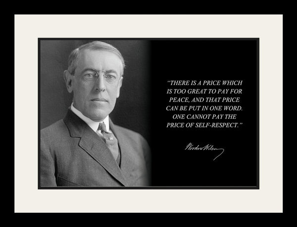 "Woodrow Wilson - Photo, Picture, Poster or Framed Famous Quote ""The price of self respect"""