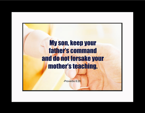 Proverbs 6:20 My Son Keep Poster, Print, Picture or Framed Photograph