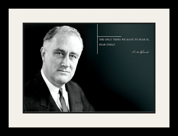 "Franklin Roosevelt - Photo, Picture, Poster or Framed Famous Quote ""The only thing we have to fear is.. Fear itself"""