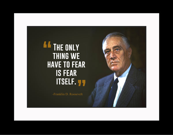 Franklin D. Roosevelt The Only Thing Poster, Print, Picture or Framed Photograph