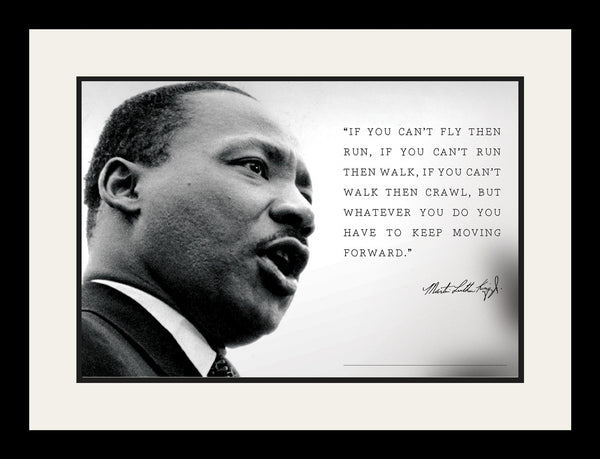 "Martin Luther King Jr - Photo, Picture, Poster or Framed Famous Quote ""If you can't fly then run"""