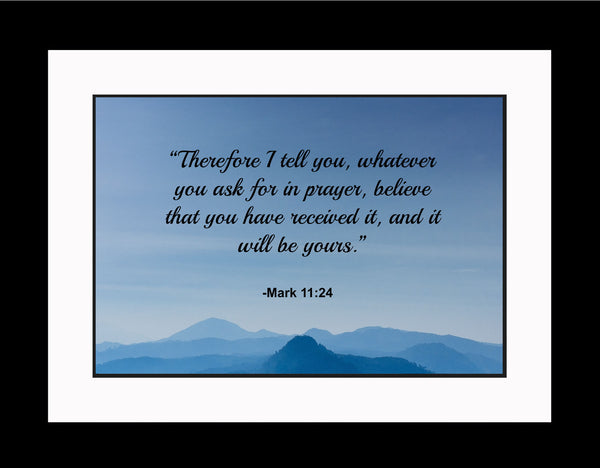 Mark 11:24 Therefore I Tell Poster, Print, Picture or Framed Photograph