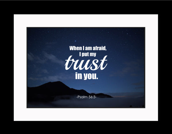 Psalm 56:3 When I Am Poster, Print, Picture or Framed Photograph