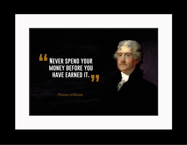 Thomas Jefferson Never Spend Your Poster, Print, Picture or Framed Photograph