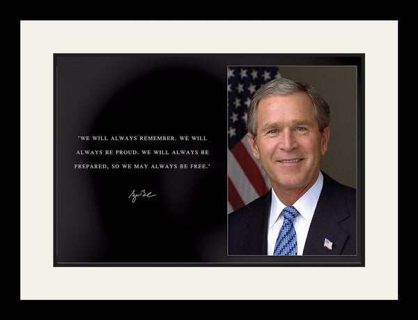 "George W. Bush - Photo, Picture, Poster or Framed Famous Quote ""We will always remember"""