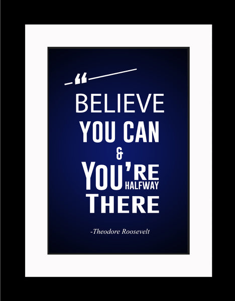 Theodore Roosevelt Believe You Can Poster, Print, Picture or Framed Photograph