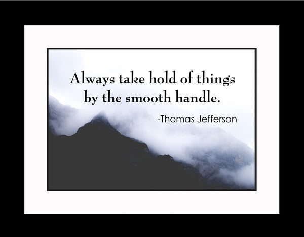Thomas Jefferson Always Take Hold Poster, Print, Picture or Framed Photograph