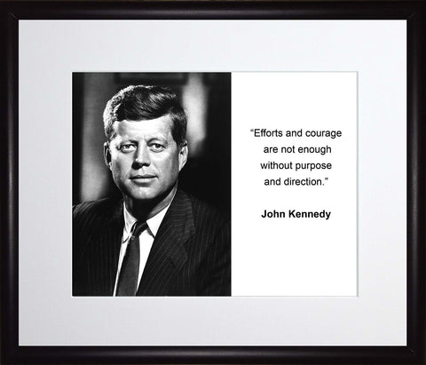 John F. Kennedy Efforts and Courage Are Not Enough 11x13 Matted to 8x10 Framed Picture