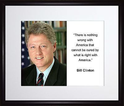 Bill Clinton There is nothing wrong 11x13 Framed Photo Matted To 8x10