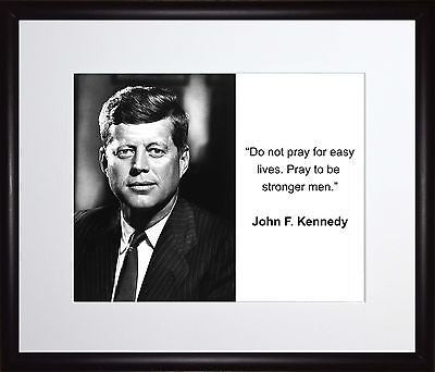 John F. Kennedy Do not pray for easy lives 11x13 Framed Photo Matted To 8x10