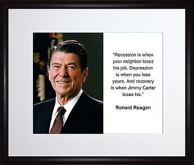 Ronald Reagan Recession is when 11x13 Framed Photo Matted To 8x10