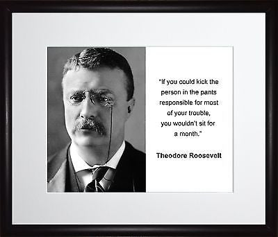 Theodore Roosevelt If you could kick 11x13 Framed Photo Matted To 8x10