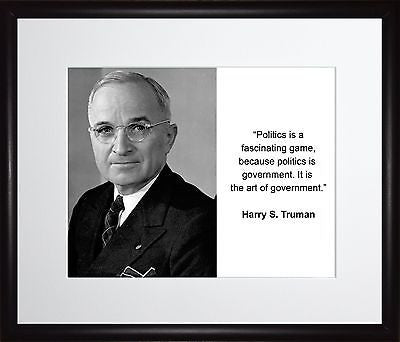 Harry S. Truman Politics is a 11x13 Framed Photo Matted To 8x10