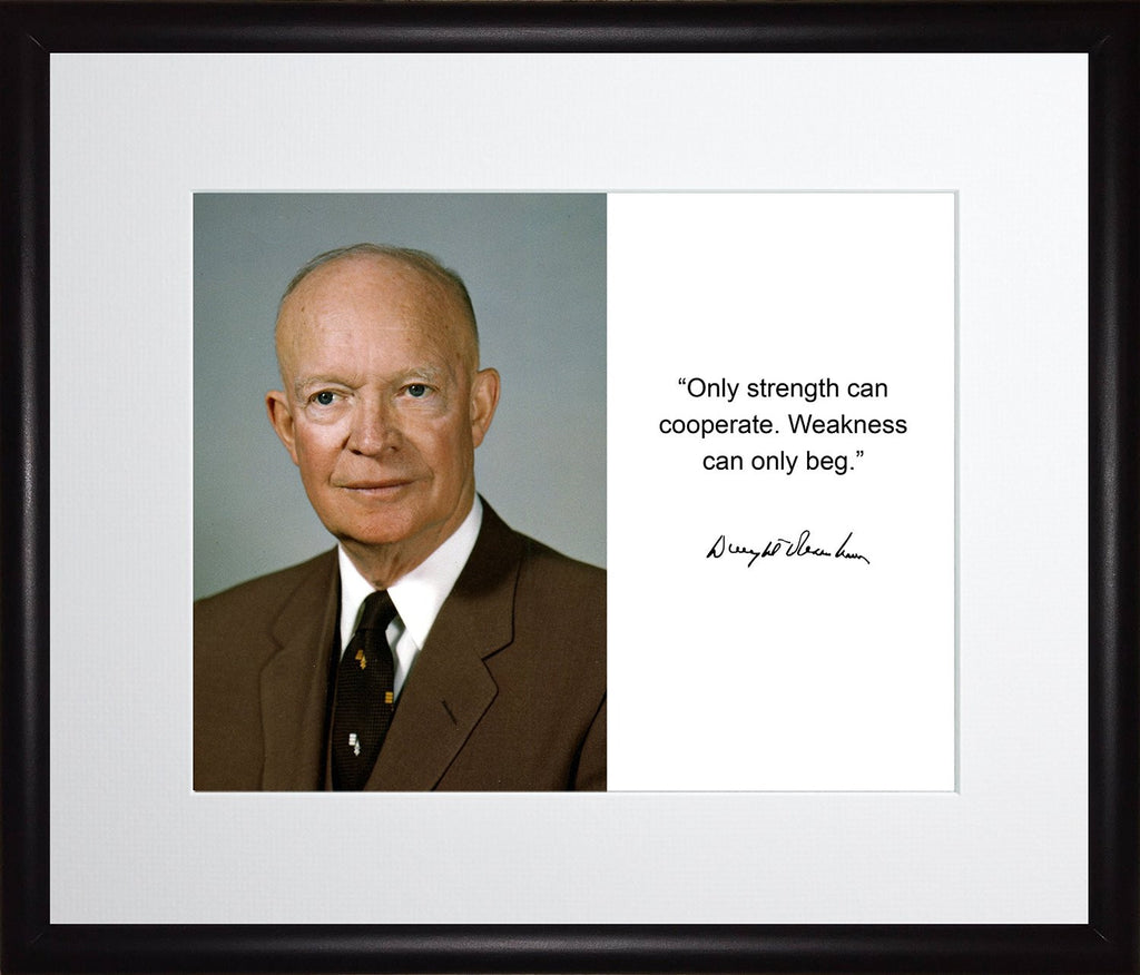 Dwight D. Eisenhower Only Strength Can Cooperate Quote Autograph 11x13 Matted to 8x10 Framed Picture