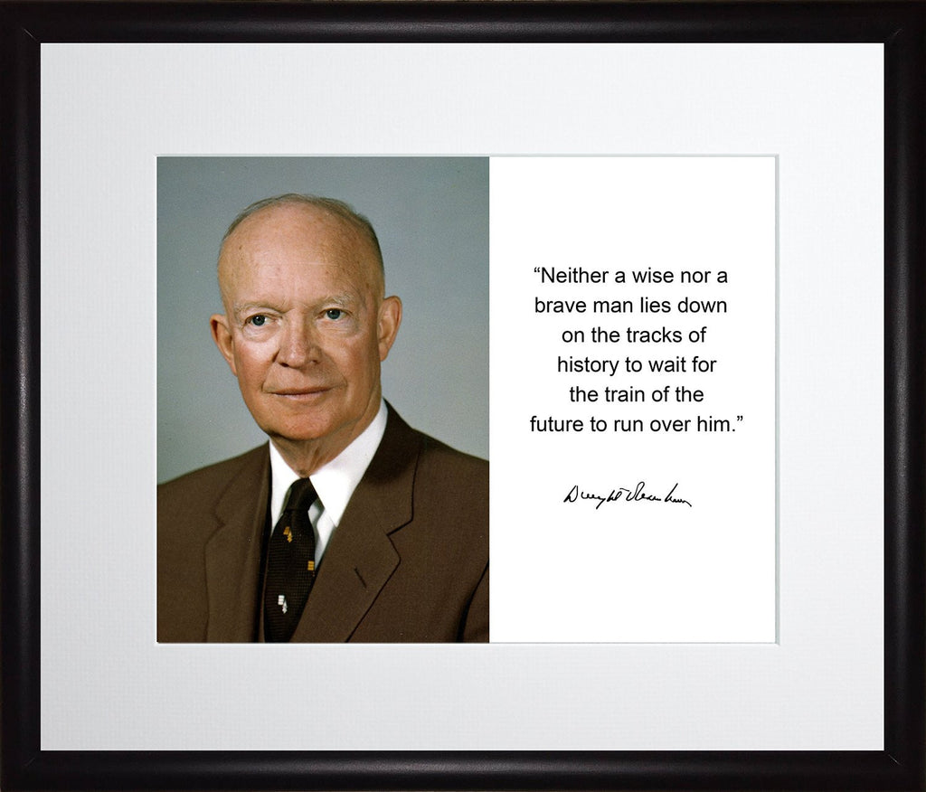 Dwight D. Eisenhower Neither a Wise nor a Brave Man Quote Autograph 11x13 Matted to 8x10 Framed Picture
