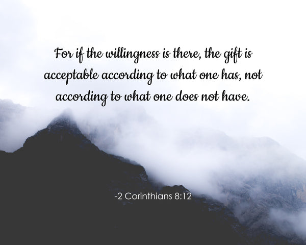 2 Corinthians 8:12 For If The Poster, Print, Picture or Framed Photograph