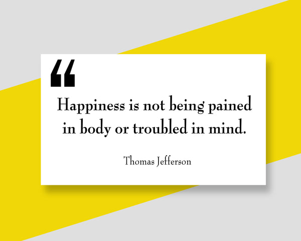 Thomas Jefferson Happiness Is Not Poster, Print, Picture or Framed Photograph
