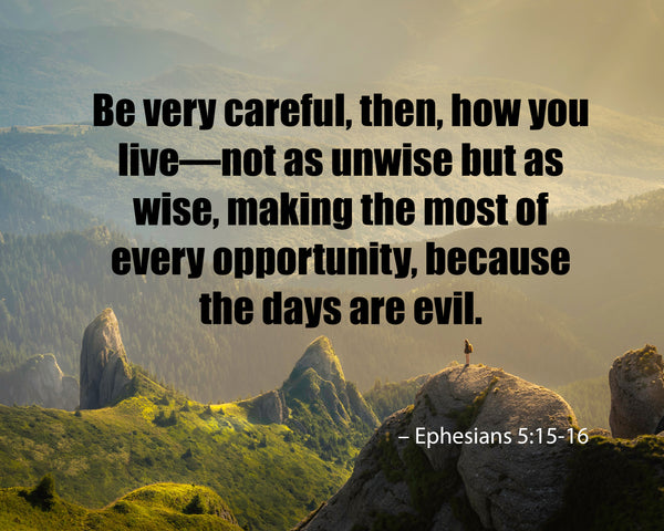 Ephesians 5:15-16 Be Very Careful Poster, Print, Picture or Framed Photograph