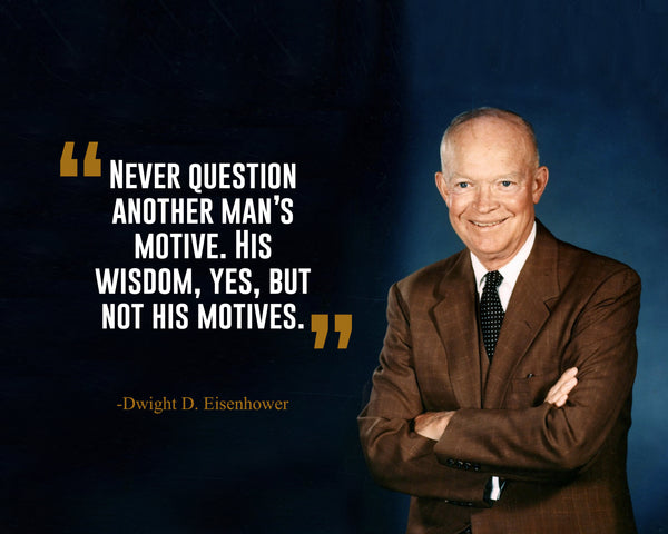 Dwight D. Eisenhower Never Question Another Poster, Print, Picture or Framed Photograph