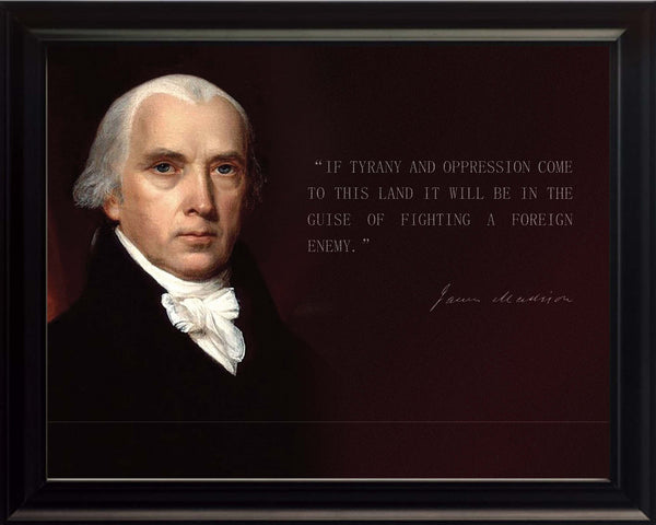 "James Madison -  Photo, Picture, Poster or Framed Famous Quote ""If tyranny and oppression comes to this land"""
