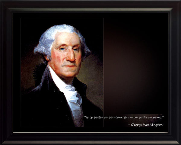 "George Washington - Photo, Picture, Poster or Framed Famous Quote ""It is better to be alone than in bad company"""
