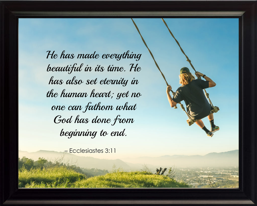 Ecclesiastes 3:11 He Has Made Poster, Print, Picture or Framed Photograph