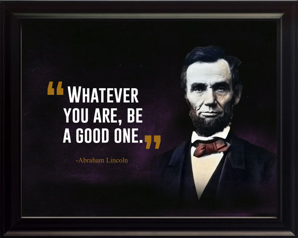 Abraham Lincoln Whatever You Are Poster, Print, Picture or Framed Photograph