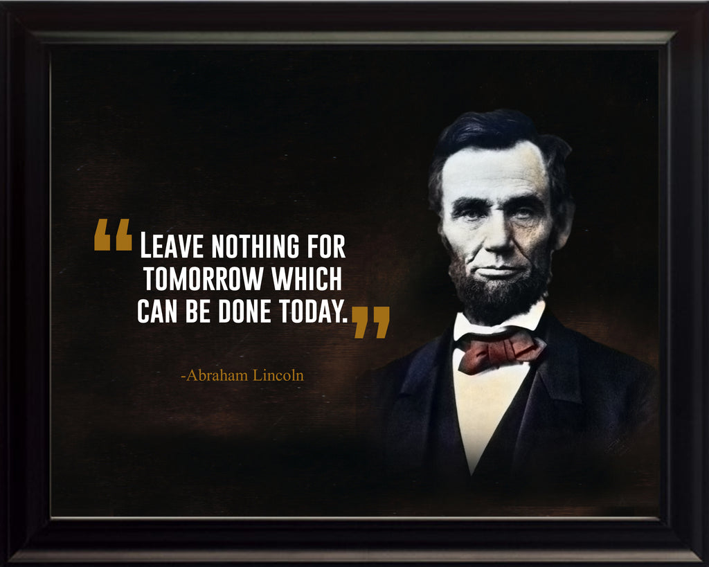 Abraham Lincoln Leave Nothing For Poster, Print, Picture or Framed Photograph