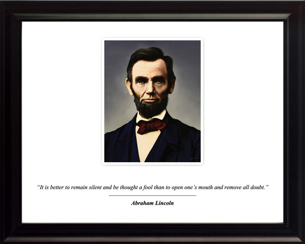 "Abraham Lincoln - Photo, Picture, Poster or Framed Famous Quote ""It is better to remain silent"""