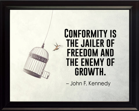 John F. Kennedy Conformity Is The Poster, Print, Picture or Framed Photograph