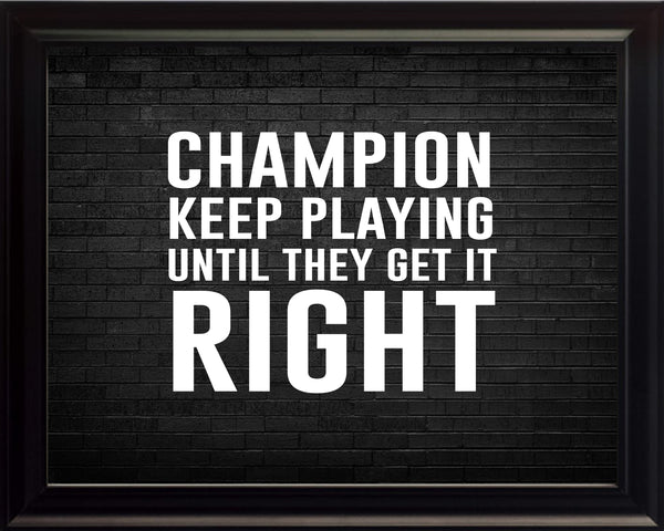 Champion Keep Playing Sportsmanship Poster, Print, Picture or Framed Photograph