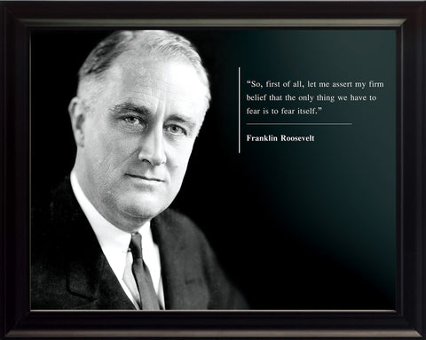 "Franklin Roosevelt - Photo, Picture, Poster or Framed Famous Quote ""So, First of all, let me assert my firm belief"""