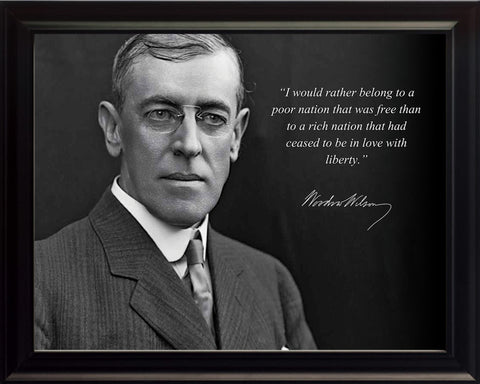 "Woodrow Wilson - Photo, Picture, Poster or Framed Famous Quote ""I would rather belong to a poor nation"""